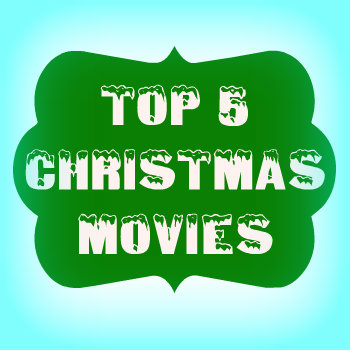 My Top Five Christmas Movies: An Opinion